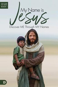 My Name is Jesus - Discover Me Through My Names (#01 in Discover Me Series)