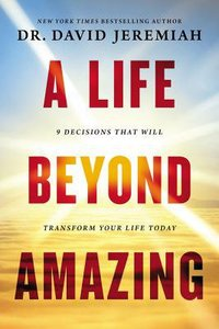 A Life Beyond Amazing:9 Decisions That Will Transform Your Life Today (Unabridged, 6 Cds)