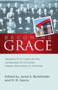 Becoming Grace: Seventy-Five Years on the Landscape of Christian Higher Education in America