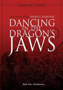 Dancing in the Dragons Jaws: The Mystery of Israels Survival (#01 in Revelation 12 Series)
