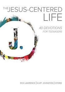 The Jesus-Centered Life:40 Devotions For Teenagers