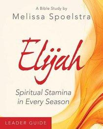 Elijah Womens Bible Study: Spiritual Stamina in Every Season (Leader Guide)