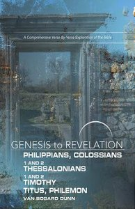 Philippians, Colossians, 1&2 Thessalonians, 1&2 Timothy, Titus, Philemon : A Comprehensive Verse-By-Verse Explo (Participant Book, Large Print) (Genesis To Revelation Series)