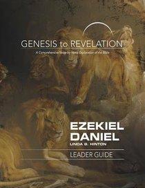 Ezekiel, Daniel : A Comprehensive Verse-By-Verse Exploration of the Bible (Leader Guide) (Genesis To Revelation Series)
