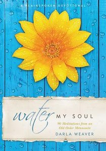 Water My Soul: Ninety Meditations From An Old Order Mennonite