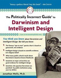 Politically Incorrect Guide to Darwin and Intelligent Design