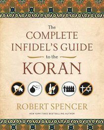 The Complete Infidels Guide to the Koran