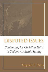 Disputed Issues: Contending For Christian Faith in Todays Academic Setting