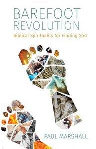 Barefoot Revolution: Biblical Spirituality For Finding God