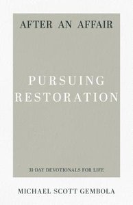 After An Affair - Pursuing Restoration (31-day Devotionals For Life Series)