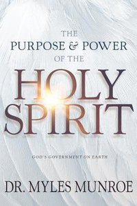 The Purpose and Power of the Holy Spirit: Gods Government on Earth (Study Guide Questions Added)