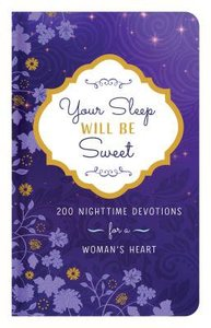 Your Sleep Will Be Sweet: 200 Nighttime Devotions For a Womans Heart
