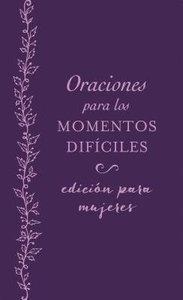 Oraciones Para Los Momentos Dificiles, Edicion Para Mujeres (Prayers For Difficult Times Womens Edition)