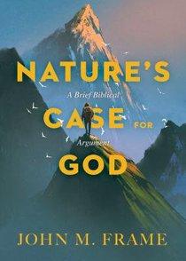 Natures Case For God: A Brief Biblical Argument