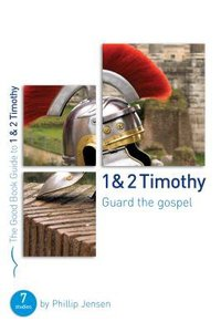 1 & 2 Timothy: Guard the Gospel (7 Studies) (The Good Book Guides Series)