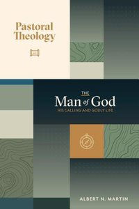 The Man of God - His Calling and Godly Life (#01 in Pastoral Theology Series)