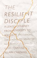 The Resilient Disciple: A Lenten Journey From Adversity to Maturity Paperback