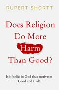 Does Religion Do More Harm Than Good?: Is It Belief in God That Motivates Good and Evil? Paperback