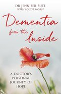 Dementia From the Inside: A Doctor's Personal Journey of Hope Paperback
