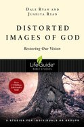 Distorted Images of God (Lifeguide Bible Study Series) Paperback