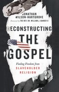 Reconstructing the Gospel: Finding Freedom From Slaveholder Religion Hardback
