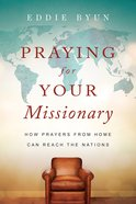 Praying For Your Missionary: How Prayers From Home Can Reach the Nations Paperback
