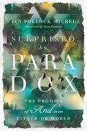 "Surprised By Paradox: The Promise of ""And"" in An Either-Or World Paperback"