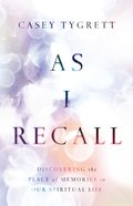 As I Recall: Discovering the Place of Memories in Our Spiritual Life Hardback