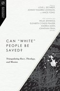 "Can ""White"" People Be Saved? - Triangulating Race, Theology, and Mission (Missiological Engagements Series) Paperback"