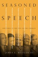 Seasoned Speech: Rhetoric in the Life of the Church Paperback