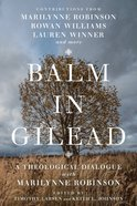 Balm in Gilead: A Theological Dialogue With Marilynne Robinson Paperback