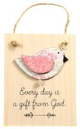 Chirps Plaque: Every Day is a Gift From God Plaque