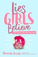 Lies Girls Believe: And the Truth That Sets Them Free