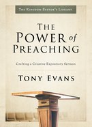 Kpt: Power of Preaching, The: Crafting a Creative Expository Sermon (The Kingdom Pastor's Library Series)