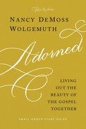 Adorned: Living Out the Beauty of the Gospel Together (Study Guide) Paperback