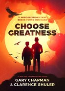 Choose Greatness: 11 Wise Decisions That Brave Young Men Make Paperback