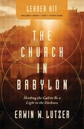 The Church in Babylon: Heeding the Call to Be a Light in the Darkness (Book, Dvd, Study Guide Set)