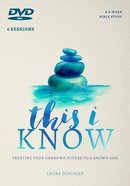 This I Know: Trusting Your Unknown Future to a Known God (6 Week Study) (Dvd)