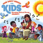 Our Daily Bread For Kids Sunday School Songs 2