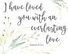 Poster Small: I Have Loved You With An Everlasting Love (Jeremiah 31:3)