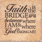 Plaque Tabletop: Faith is the Bridge... Plaque