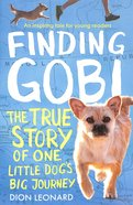Finding Gobi: The True Story of One Little Dog's Big Journey Paperback