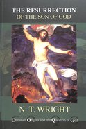 The Resurrection of the Son of God (2017 Reissue) (#03 in Christian Origins And The Question Of God Series)