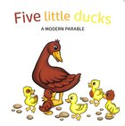 Five Little Ducks: A Modern Parable