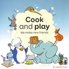 Cook and Play: We Make New Friends Paperback