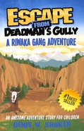Escape From Deadman's Gully (#03 in Riwaka Gang Adventure Series)