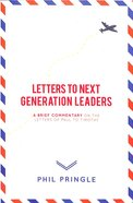 Letters to Next Generation Leaders: A Brief Commentary - the Letters of Paul to Timothy Paperback