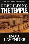 Rebuilding the Temple: Preparing For the Lord's Return
