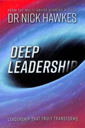 Deep Leadership: Leadership That Truly Transforms Paperback