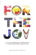 For the Joy:21 Australian Missionary Mother Stories on Cross-Cultural Parenting and Life